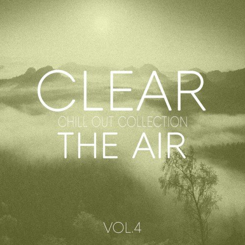 VA - Clear the Air Vol.4: Pure Chill out and Electronica (2017)