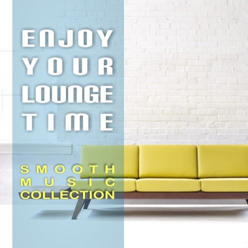VA - Enjoy Your Lounge Time: Smooth Music Collection (2017)