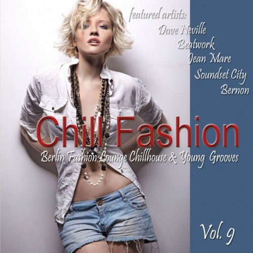 VA - Chill Fashion Vol.9: Berlin Fashion Lounge Chill House and Young Grooves (2017)