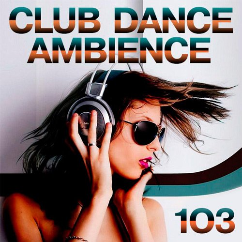 VA-Club Dance Ambience Vol.103 (2017)