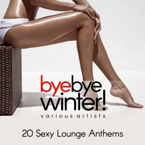VA - Bye Bye Winter! 20 Sexy Lounge Anthems (2017)