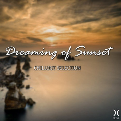 VA - Dreaming of Sunset Chillout Selection (2017)