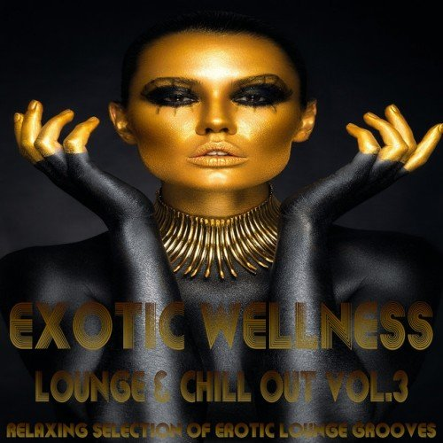 VA - Exotic Wellness Lounge and Chill Out Vol.3: Relaxing Selection of Erotic Lounge Grooves (2017)