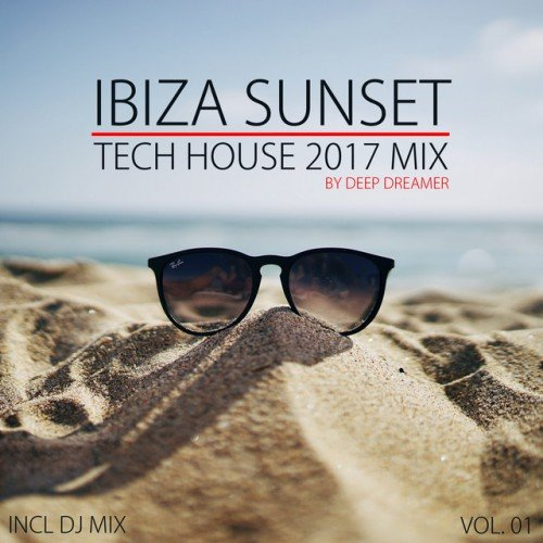 VA - Ibiza Sunset. Tech House 2017 Mix Vol.01: Compiled and Mixed By Deep Dreamer (2017)
