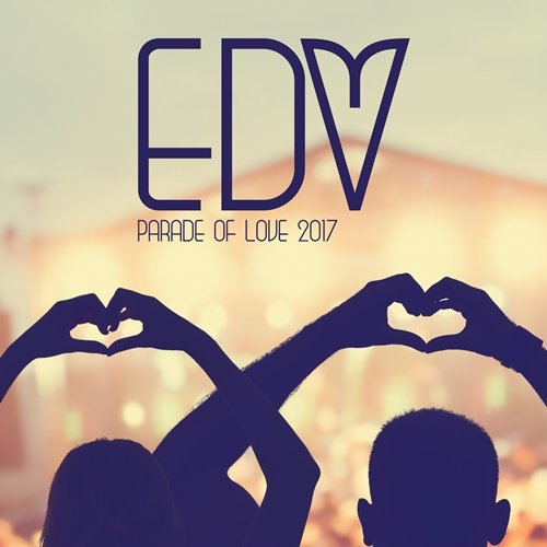 Parade Of Love: EDM 2017 (2017)
