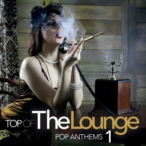 VA - Top Of The Lounge: Pop Anthems 1 (2017)