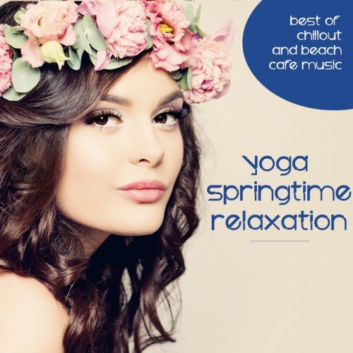VA - Yoga Springtime Relaxation: Best of Chillout and Beach Cafe Music (2017)