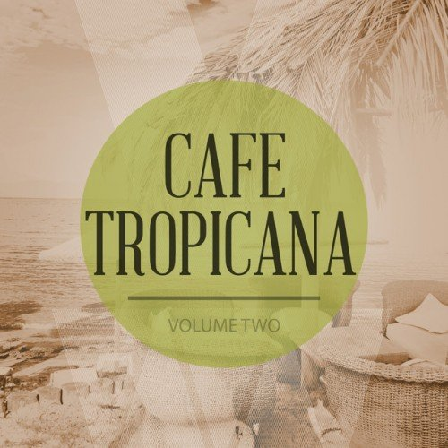 VA - Cafe Tropicana Vol.2: 30 Well Selected Lounge Tracks (2017)