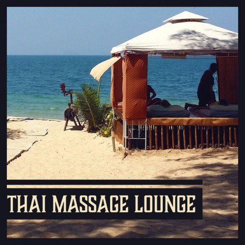 VA - Thai Massage Lounge: Asian Zen Spa Relaxation (2017)