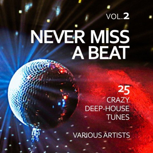 VA - Never Miss a Beat: 25 Crazy Deep-House Tunes Vol.2 (2017)