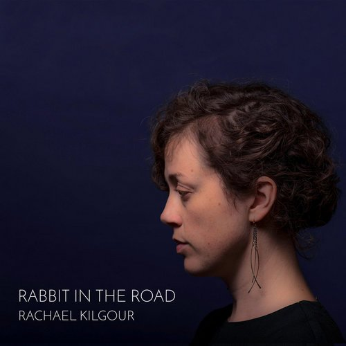 Rachael Kilgour - Rabbit in the Road (2017)