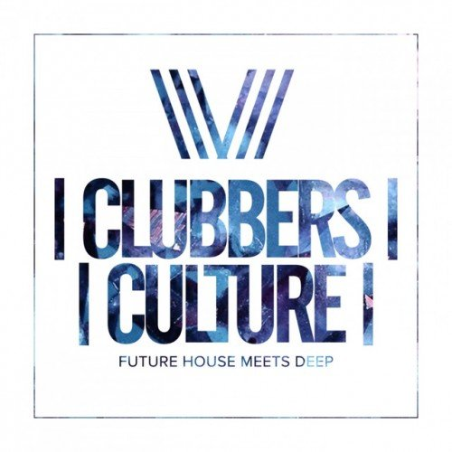 VA - Clubbers Culture: Future House Meets Deep (2017)