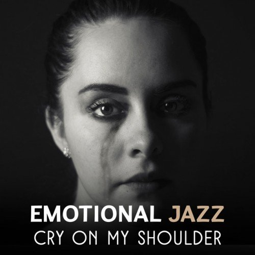 VA - Emotional Jazz: Cry on My Shoulder, Sad Music, Session Melancholic Moments, Sentimental Piano (2017)
