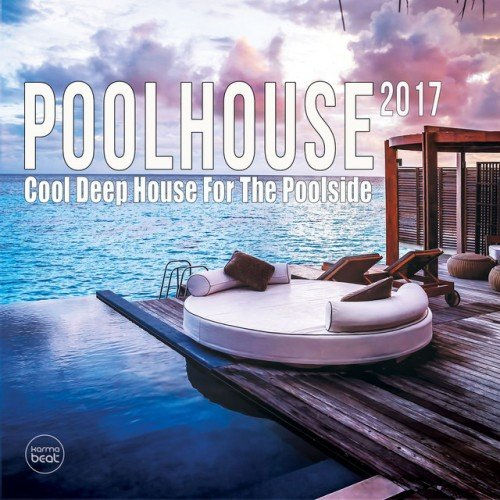 VA - Pool House 2017: Cool Deep House For The Poolside (2017)