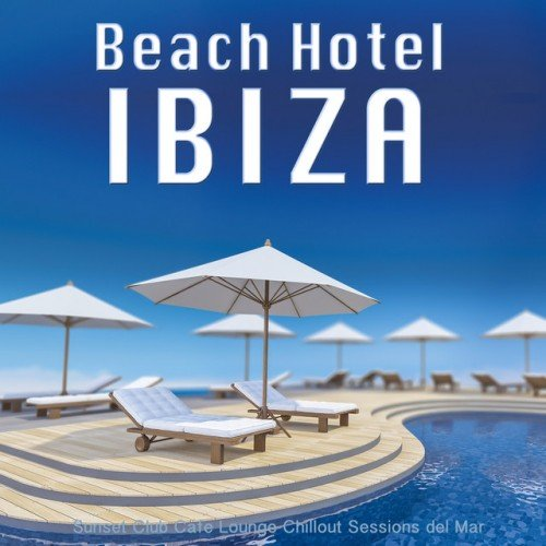 VA - Beach Hotel Ibiza: Sunset Club Cafe Lounge Chillout Sessions del Mar (2017)