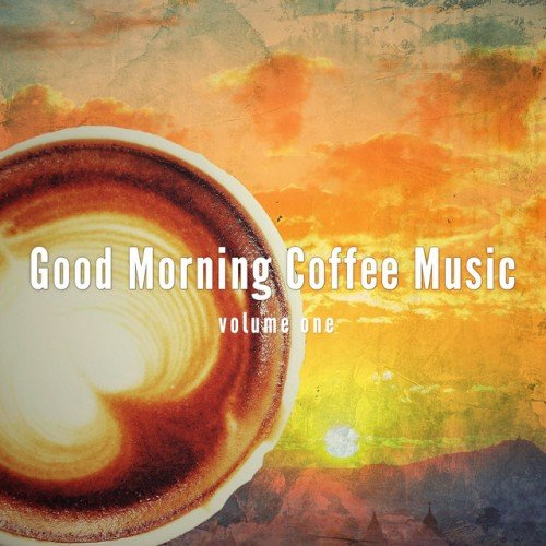 VA - Good Morning Coffee Music Vol.1: Finest Good Morning Jazz and Lounge Vibes (2017)