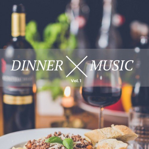 VA - Dinner Music Vol.1: Chilled Jazz and Lounge Music For A Perfect Dinner (2017)