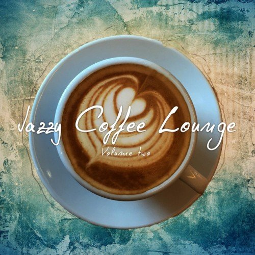 VA - Jazzy Coffee Lounge Vol.2: Finest relaxed Lounge and Jazz Tunes (2017)