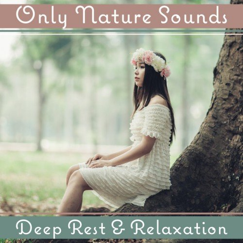 VA - Only Nature Sounds: Deep Rest and Relaxation. Healing Music for Stress Relief (2017)