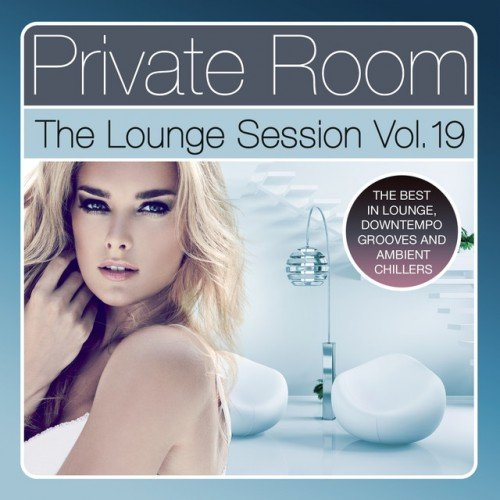 VA - Private Room The Lounge Session Vol.19: The Best in Lounge Downtempo Grooves and Ambient Chillers (2017)