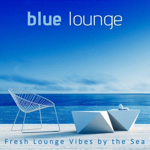 VA - Blue Lounge: Fresh Lounge Vibes by the Sea (2017)