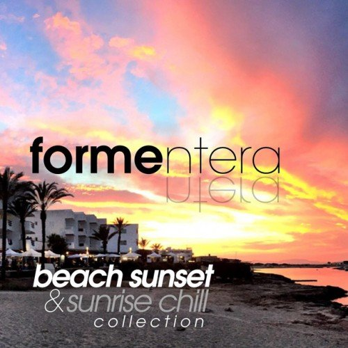 VA - Formentera Beach Sunset and Sunrise Chill Collection (2017)