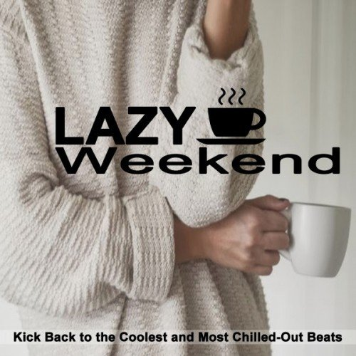 VA - Lazy Weekend: Kick Back to the Coolest and Most Chilled-Out Beats (2017)
