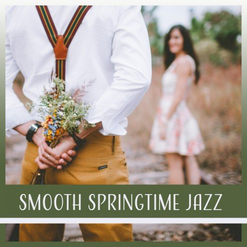 VA - Smooth Springtime Jazz: Sensual Jazz for Couples Dinner, Date Music for Intimate Moments (2017)