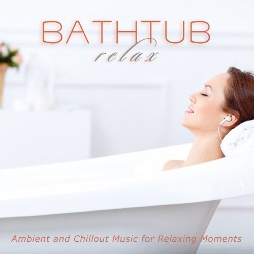 VA - Bathtub Relax: Ambient and Chillout Music for Relaxing Moments (2017)