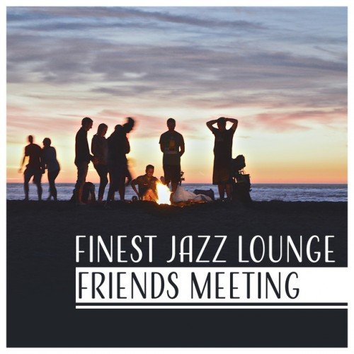VA - Finest Jazz Lounge Friends Meeting: Coffee and Cigar Unforgettable Moments with Smooth Jazz Positive Energy (2017)