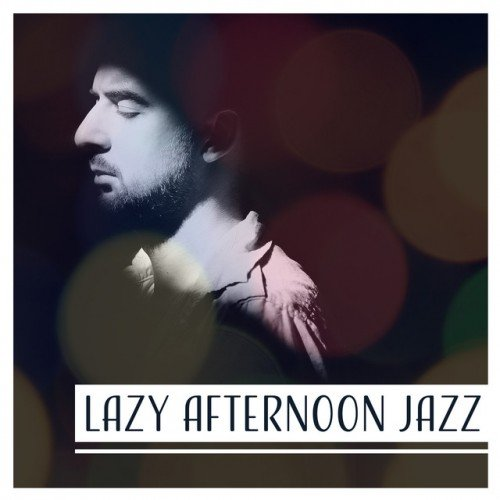 VA - Lazy Afternoon Jazz: Music for Relaxing Deep Thoughts Moments of Stillness (2017)
