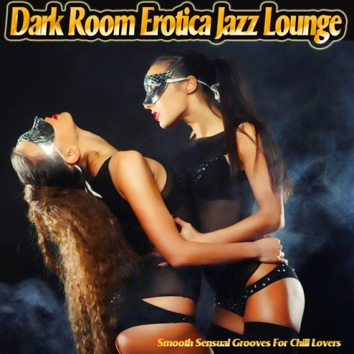 VA - Dark Room Erotica Jazz Lounge: Smooth Sensual Grooves for Chill Lovers (2017)
