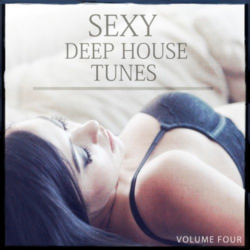 VA - Sexy Deep House Tunes Vol.4: Fantastic Groovy And Melodic Deep House (2017)