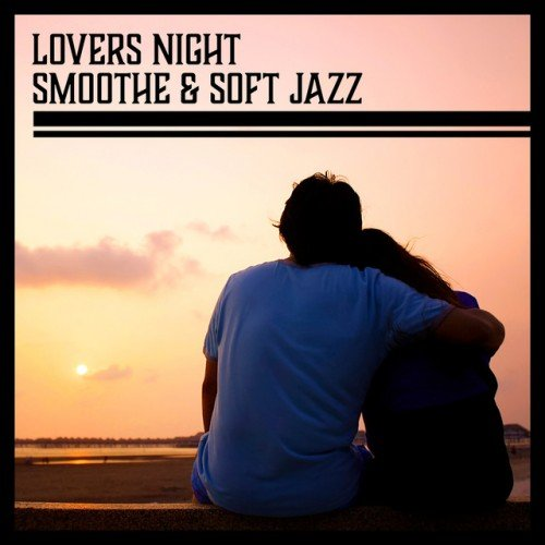 VA - Lovers Night: Smoothe and Soft Jazz Music for Romantic Evening (2017)