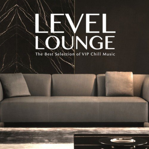 VA - Level Lounge: The Best Selection of Vip Chill Music (2017)
