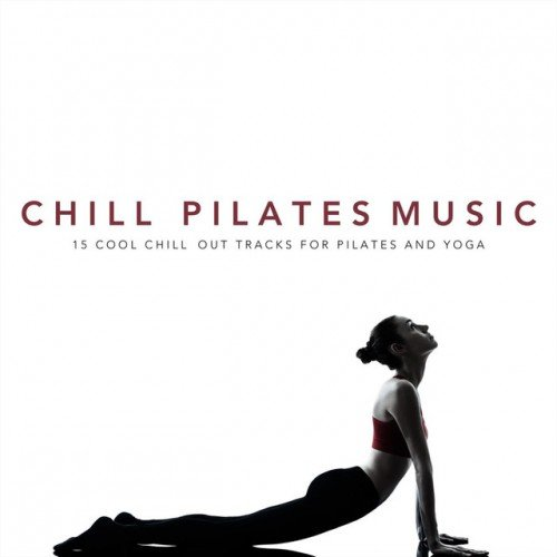 VA - Chill Pilates Music: 15 Cool Chill Out Tracks for Pilates and Yoga (2017)