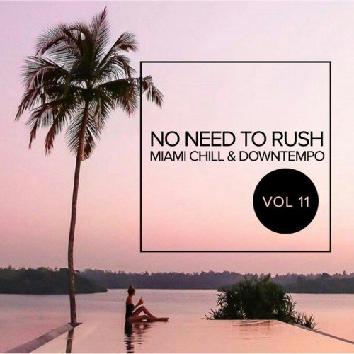 VA - No Need To Rush Vol.11: Miami Chill and Downtempo (2017)