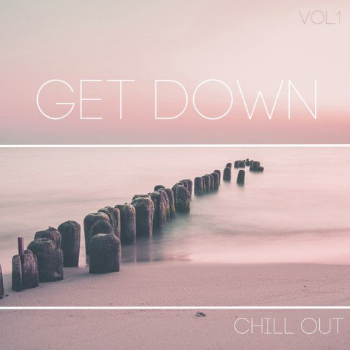VA - Get Down Chill Out Vol.1 (2017)