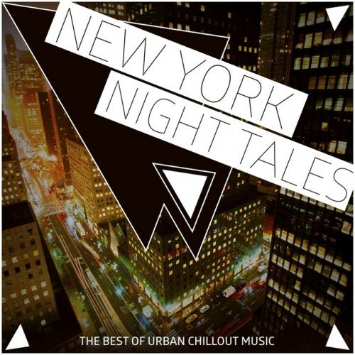 VA - New York Night Tales: The Best of Urban Chillout Music (2017)