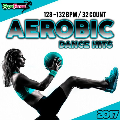 VA-Aerobic Dance Hits 2017: 30 Best Songs for Workout (2017)