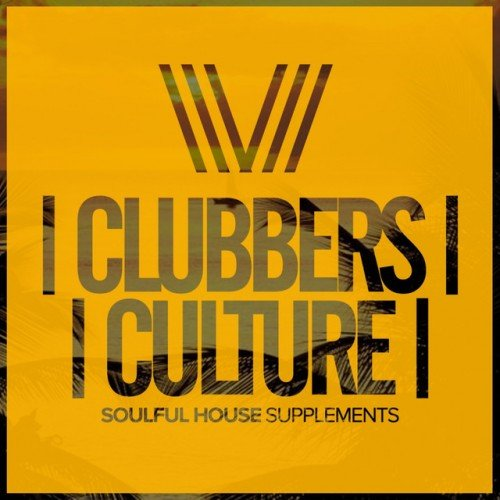 VA - Clubbers Culture. Soulful House Supplements (2017)