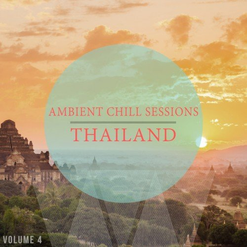 VA - Ambient Chill Sessions Thailand Vol.4: 30 Ultimative Chill Out and Down Beat Tracks (2017)