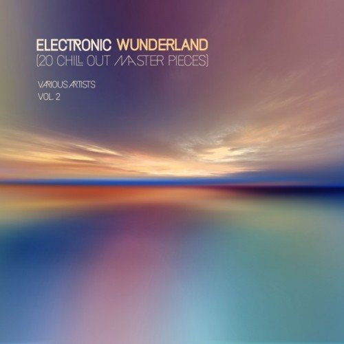 VA - Electronic Wunderland Vol.2: 20 Chill out Master Pieces (2017)