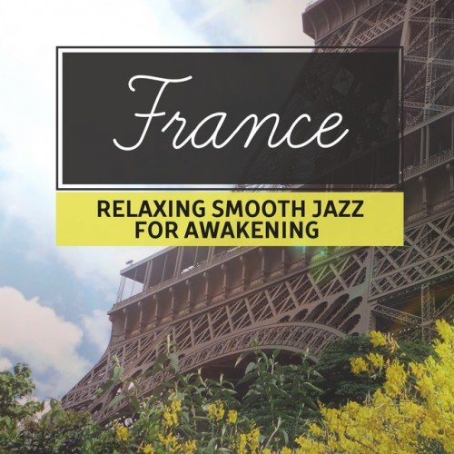 VA - France Relaxing: Smooth Jazz for Awakening (2017)