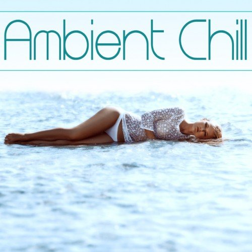 VA - Ambient Chill. Alternative Alternativo Relaxing Background (2017)