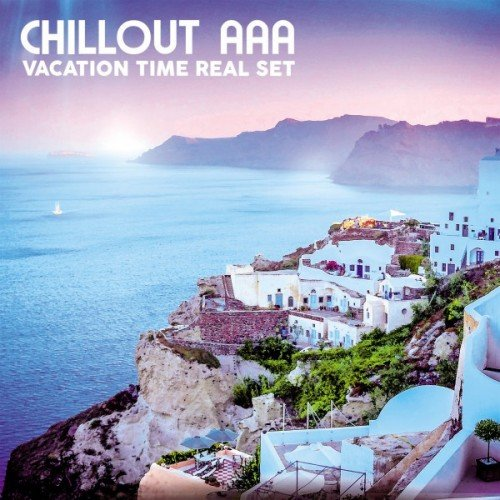 VA - Chillout AAA Vacation Time Real Set (2017)