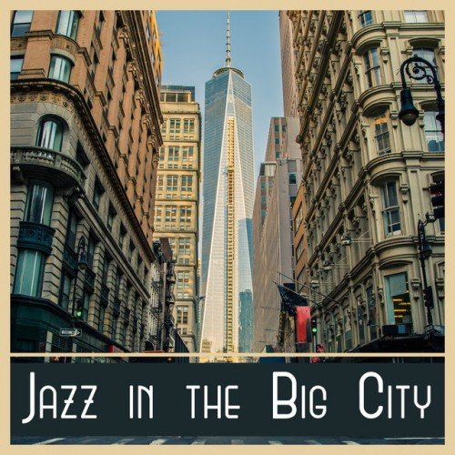 VA - Jazz in the Big City: Mellow Jazz, Background Dinner Music (2017)