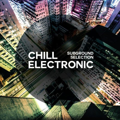 VA - Chill Electronic Subground Selection (2017)