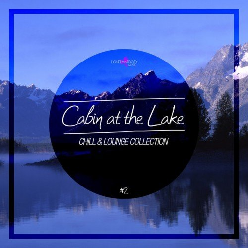 VA - Cabin At The Lake: Chill and Lounge Collection Vol.2 (2017)