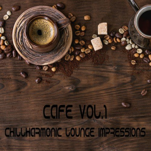 VA - Cafe Vol.1: Chillharmonic Lounge Impressions (2017)